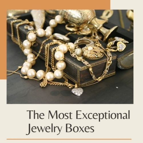 The Most Exceptional Jewelry Boxes